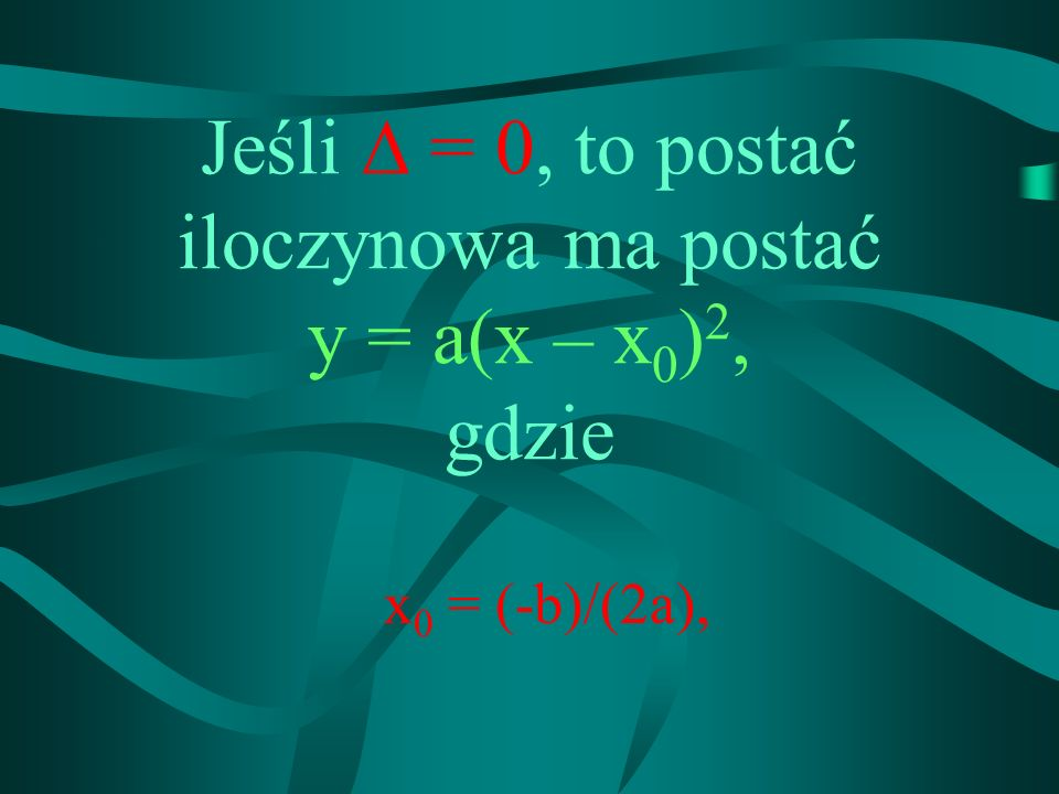 Jeśli  = 0, to postać iloczynowa ma postać y = a(x – x0)2, gdzie
