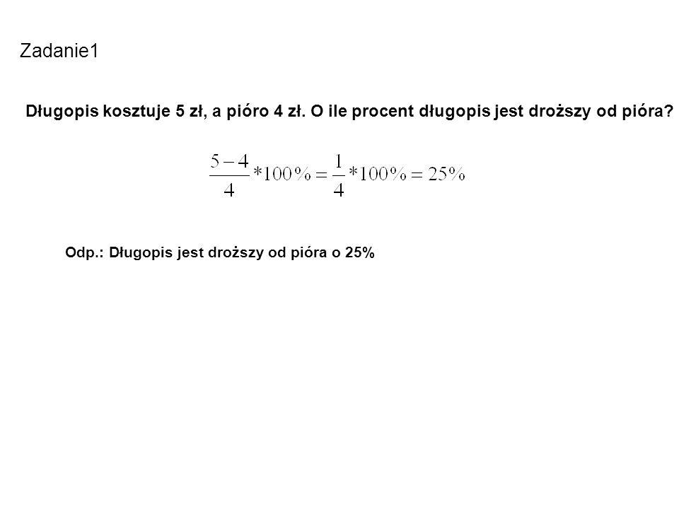 Zadanie1Długopis kosztuje 5 zł, a pióro 4 zł.O ile procent długopis jest droższy od pióra.