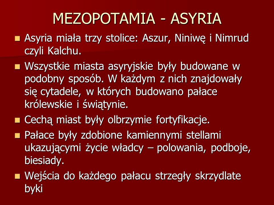 MEZOPOTAMIA - ASYRIA Asyria miała trzy stolice: Aszur, Niniwę i Nimrud czyli Kalchu.