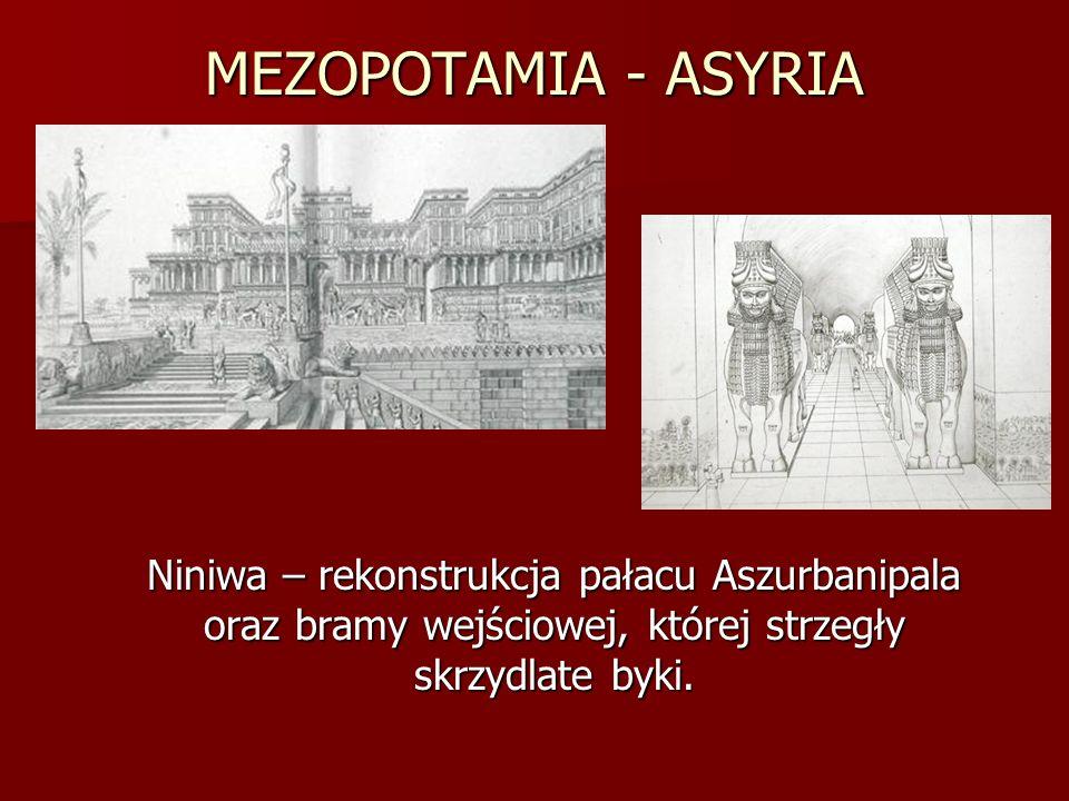 MEZOPOTAMIA - ASYRIA Niniwa – rekonstrukcja pałacu Aszurbanipala oraz bramy wejściowej, której strzegły skrzydlate byki.