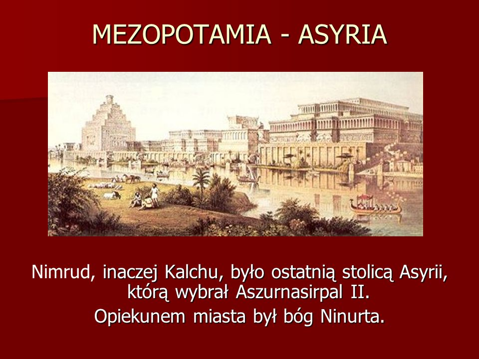 Opiekunem miasta był bóg Ninurta.