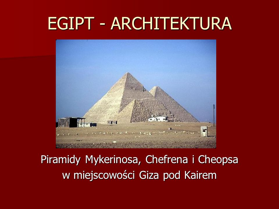 EGIPT - ARCHITEKTURA Piramidy Mykerinosa, Chefrena i Cheopsa