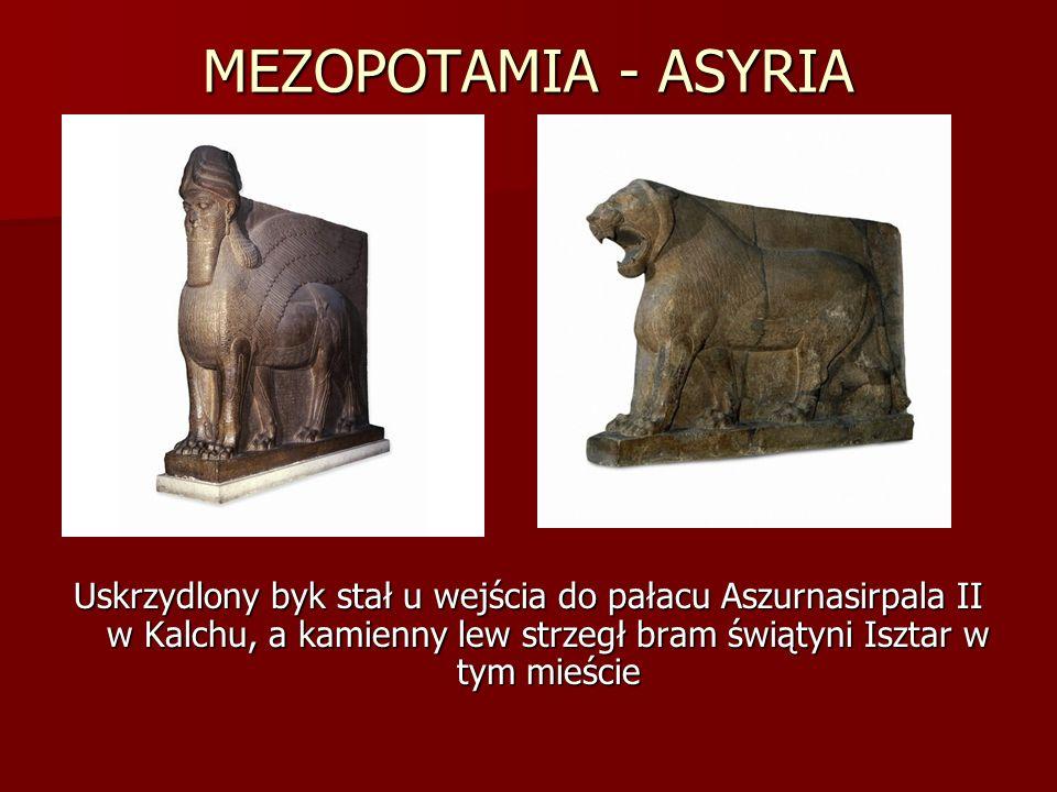 MEZOPOTAMIA - ASYRIA Uskrzydlony byk stał u wejścia do pałacu Aszurnasirpala II w Kalchu, a kamienny lew strzegł bram świątyni Isztar w tym mieście.