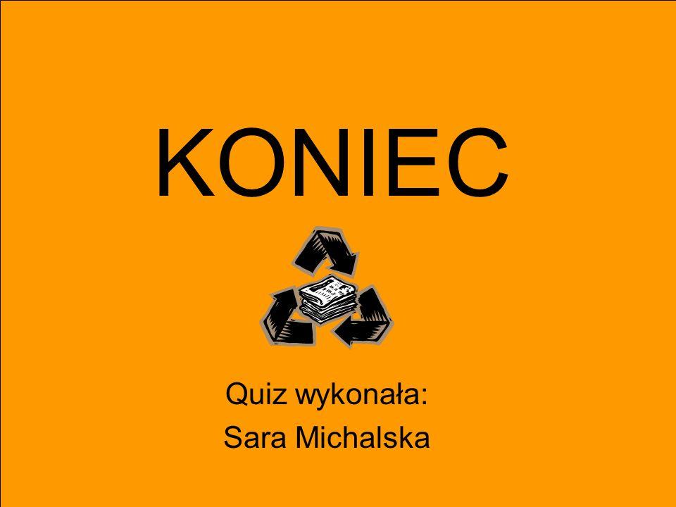 Quiz wykonała: Sara Michalska