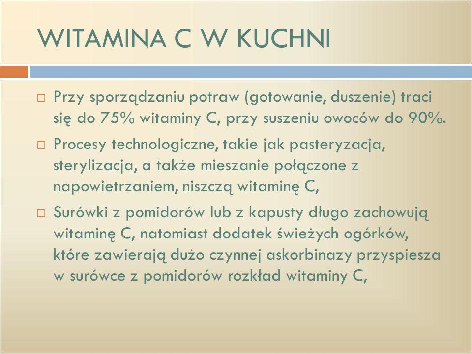 WITAMINA C W KUCHNI Przy sporządzaniu potraw (gotowanie, duszenie) traci się do 75% witaminy C, przy suszeniu owoców do 90%.