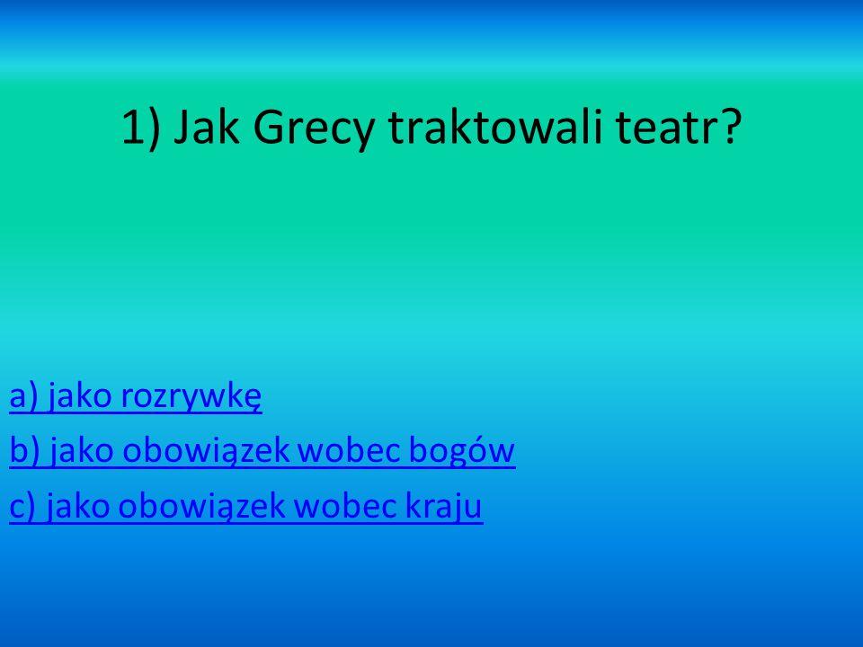 1) Jak Grecy traktowali teatr