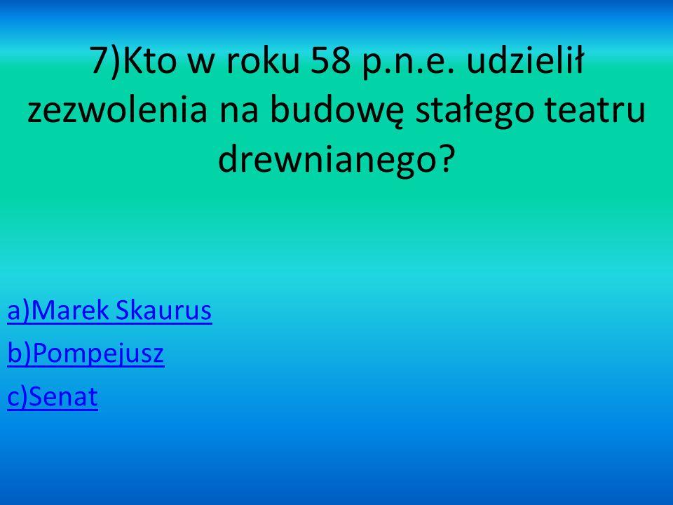 a)Marek Skaurus b)Pompejusz c)Senat