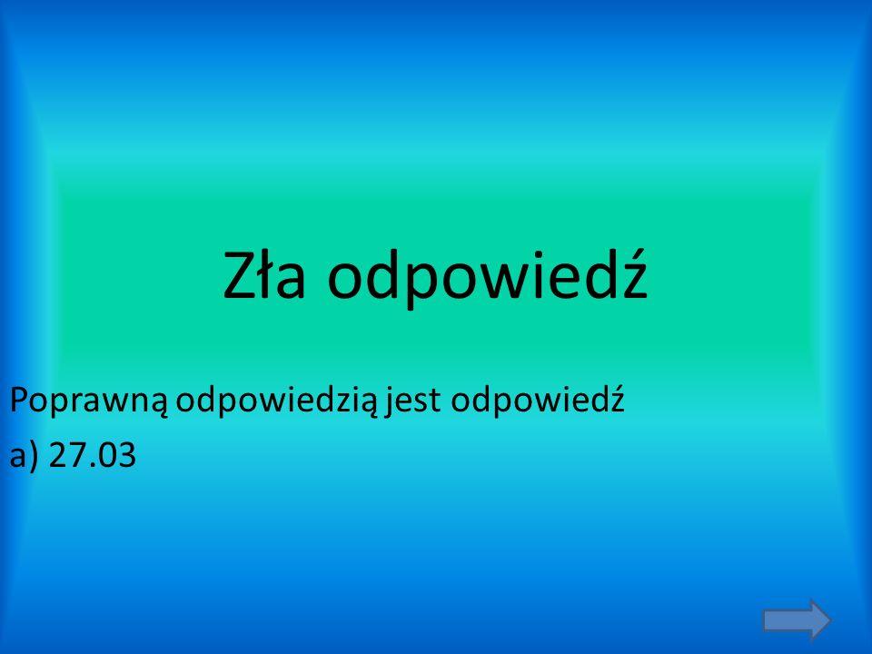 Poprawną odpowiedzią jest odpowiedź a) 27.03