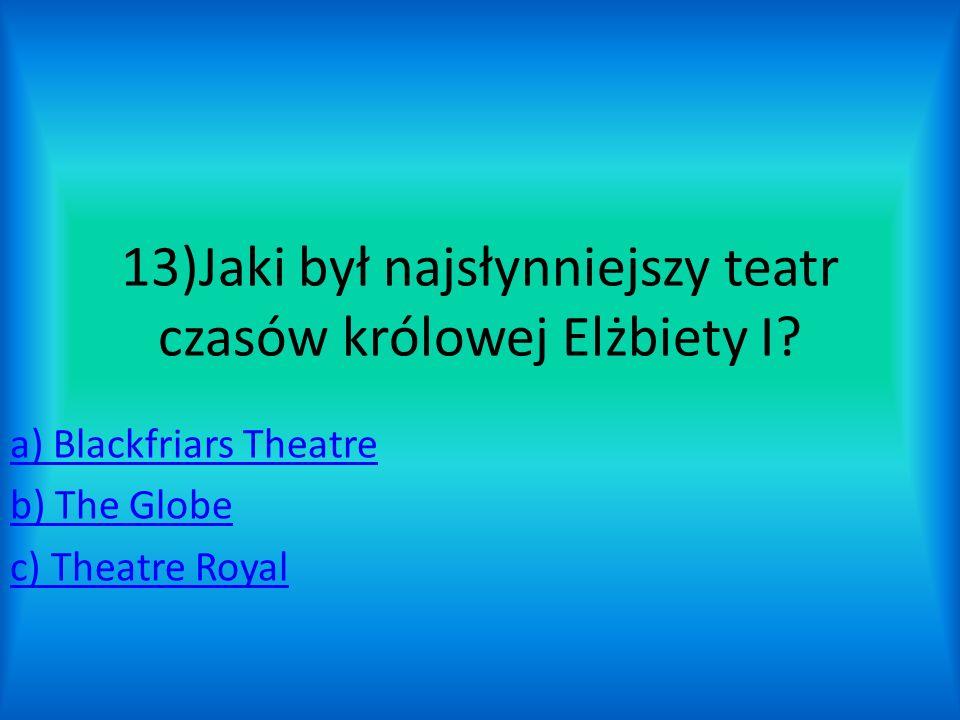 13)Jaki był najsłynniejszy teatr czasów królowej Elżbiety I