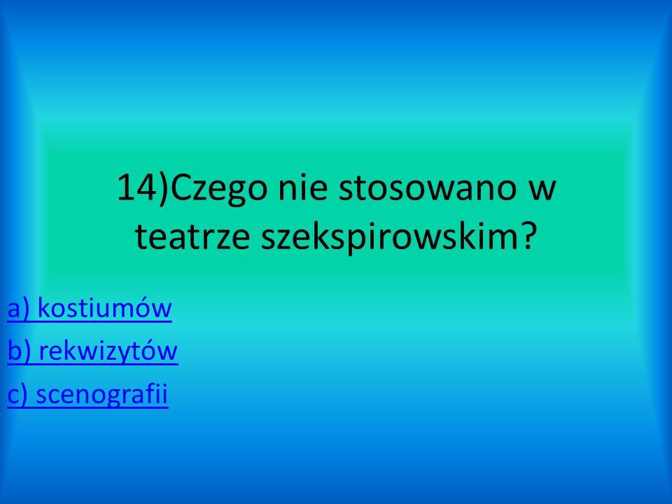 14)Czego nie stosowano w teatrze szekspirowskim
