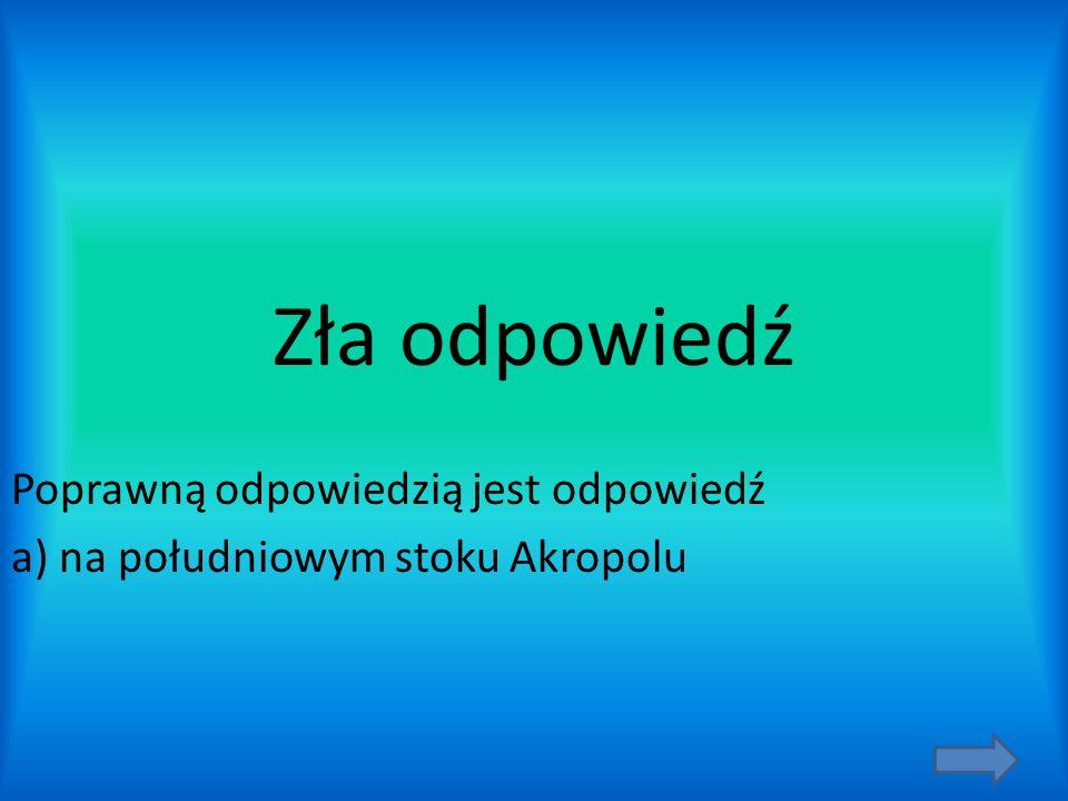 Poprawną odpowiedzią jest odpowiedź a) na południowym stoku Akropolu