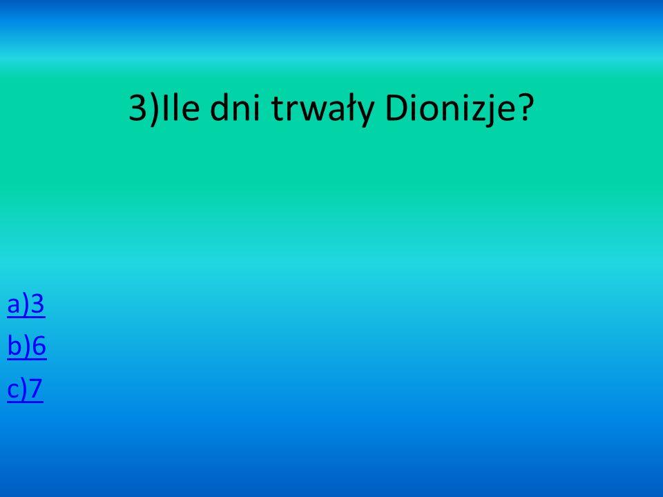 3)Ile dni trwały Dionizje