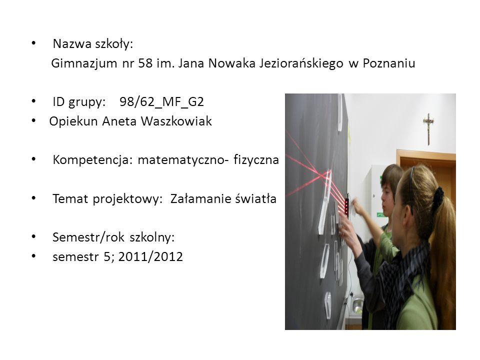 Nazwa szkoły: Gimnazjum nr 58 im. Jana Nowaka Jeziorańskiego w Poznaniu. ID grupy: 98/62_MF_G2.