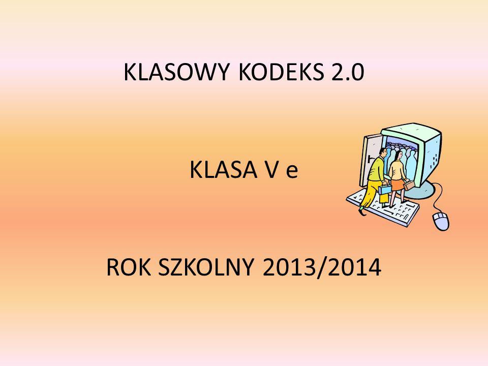 KLASOWY KODEKS 2.0 KLASA V e ROK SZKOLNY 2013/2014