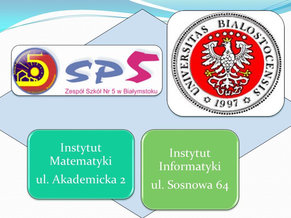 ul. Akademicka 2 Instytut Matematyki Instytut Informatyki ul. Sosnowa 64