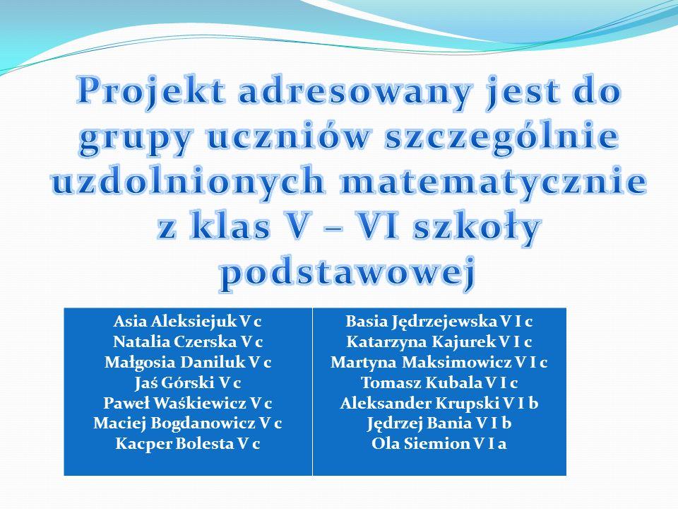 Projekt adresowany jest do grupy uczniów szczególnie uzdolnionych matematycznie z klas V – VI szkoły podstawowej