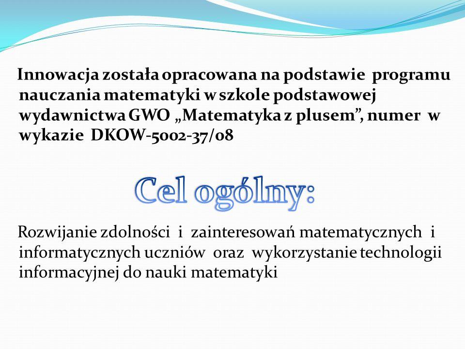 """Innowacja została opracowana na podstawie programu nauczania matematyki w szkole podstawowej wydawnictwa GWO """"Matematyka z plusem , numer w wykazie DKOW-5002-37/08"""