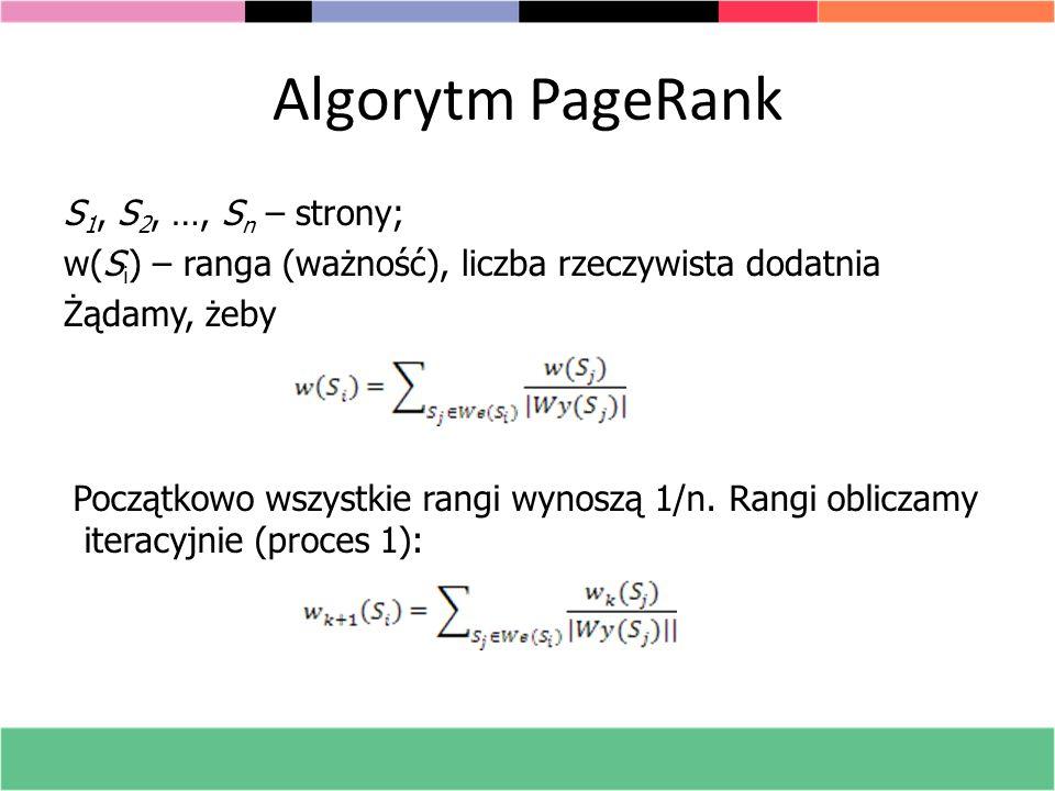 Algorytm PageRank S1, S2, …, Sn – strony; w(Si) – ranga (ważność), liczba rzeczywista dodatnia Żądamy, żeby