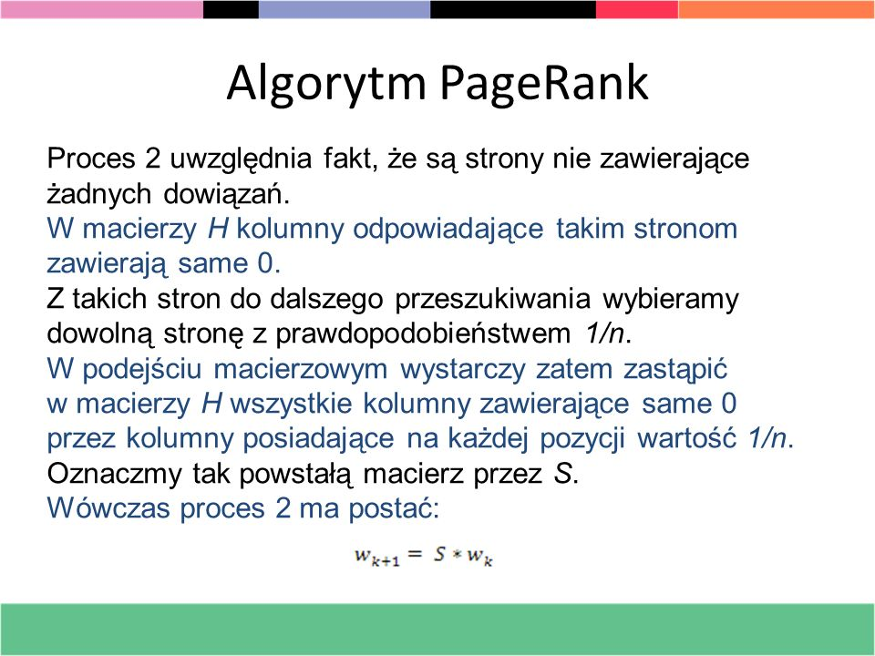 Algorytm PageRank Proces 2 uwzględnia fakt, że są strony nie zawierające. żadnych dowiązań. W macierzy H kolumny odpowiadające takim stronom.