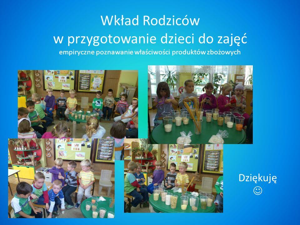 Wkład Rodziców w przygotowanie dzieci do zajęć empiryczne poznawanie właściwości produktów zbożowych