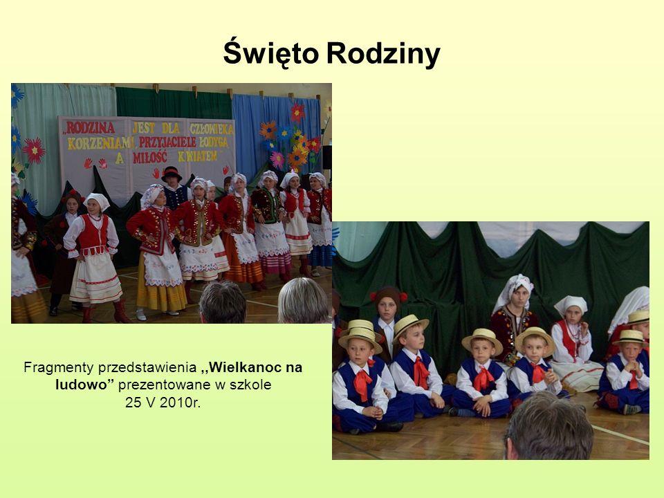 Święto Rodziny Fragmenty przedstawienia ,,Wielkanoc na ludowo prezentowane w szkole 25 V 2010r.