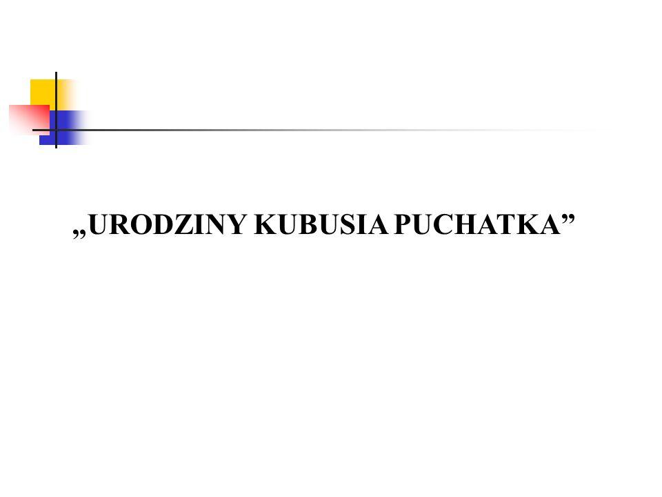 """""""URODZINY KUBUSIA PUCHATKA"""