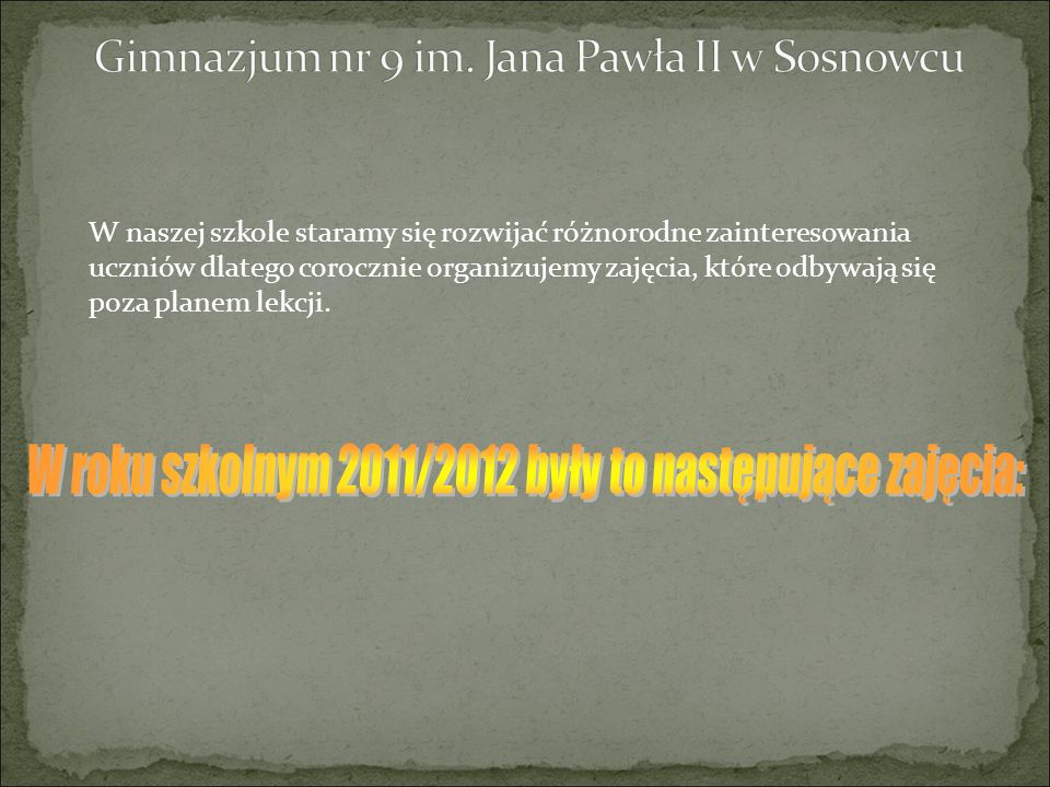 W roku szkolnym 2011/2012 były to następujące zajęcia: