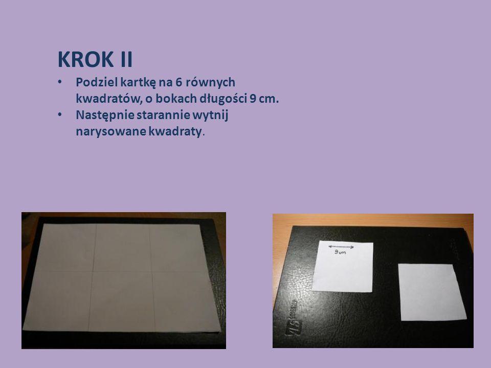 KROK II Podziel kartkę na 6 równych kwadratów, o bokach długości 9 cm.