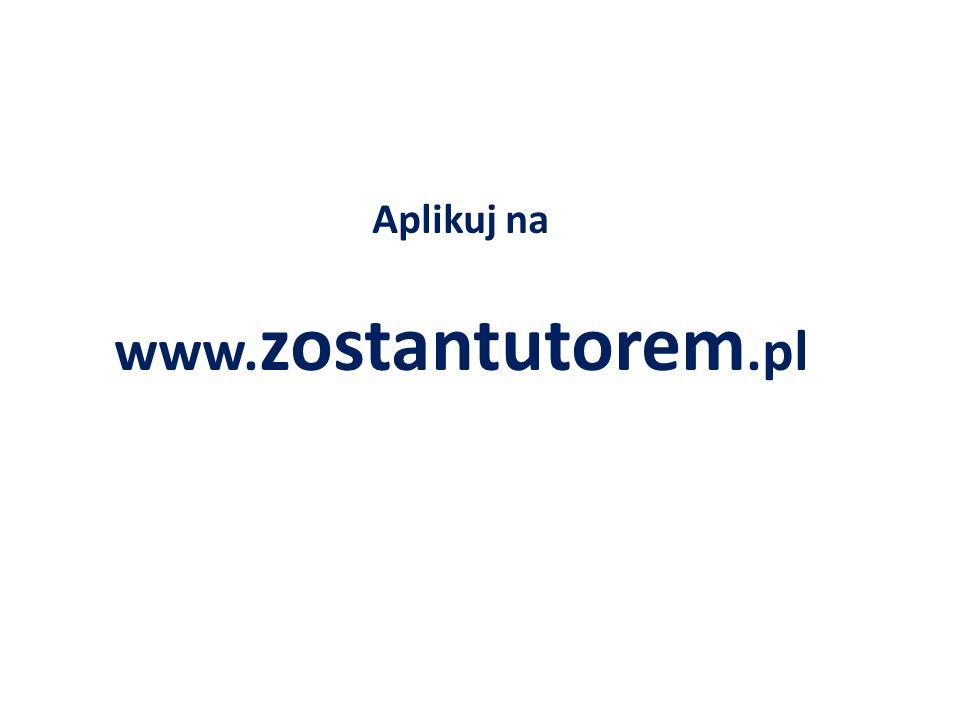 Aplikuj na www.zostantutorem.pl