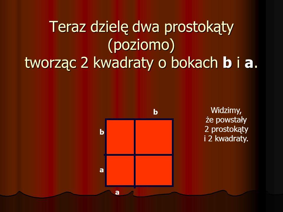 Widzimy, że powstały 2 prostokąty i 2 kwadraty.