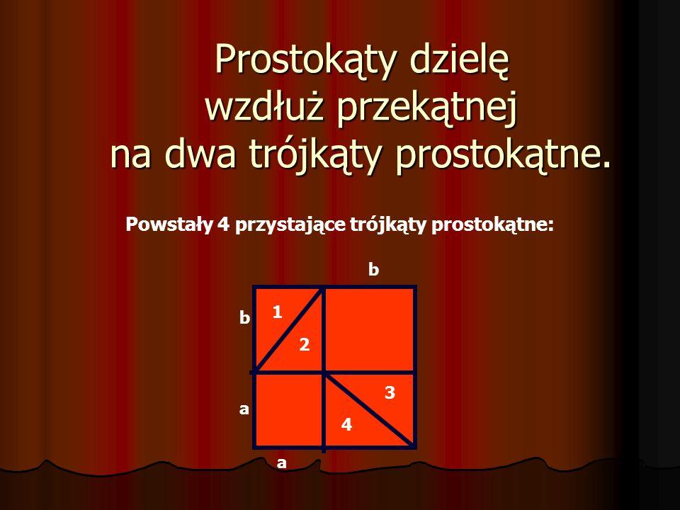 Prostokąty dzielę wzdłuż przekątnej na dwa trójkąty prostokątne.