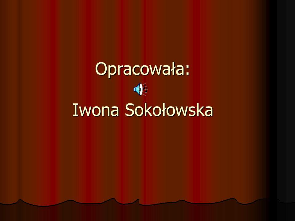 Opracowała: Iwona Sokołowska
