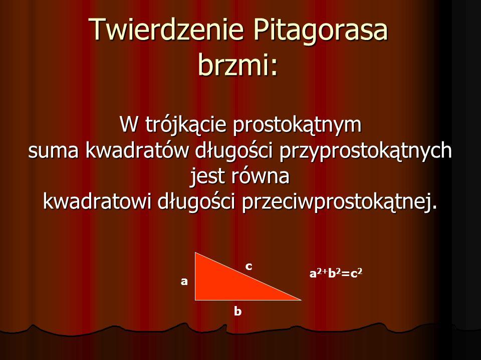 Twierdzenie Pitagorasa brzmi: