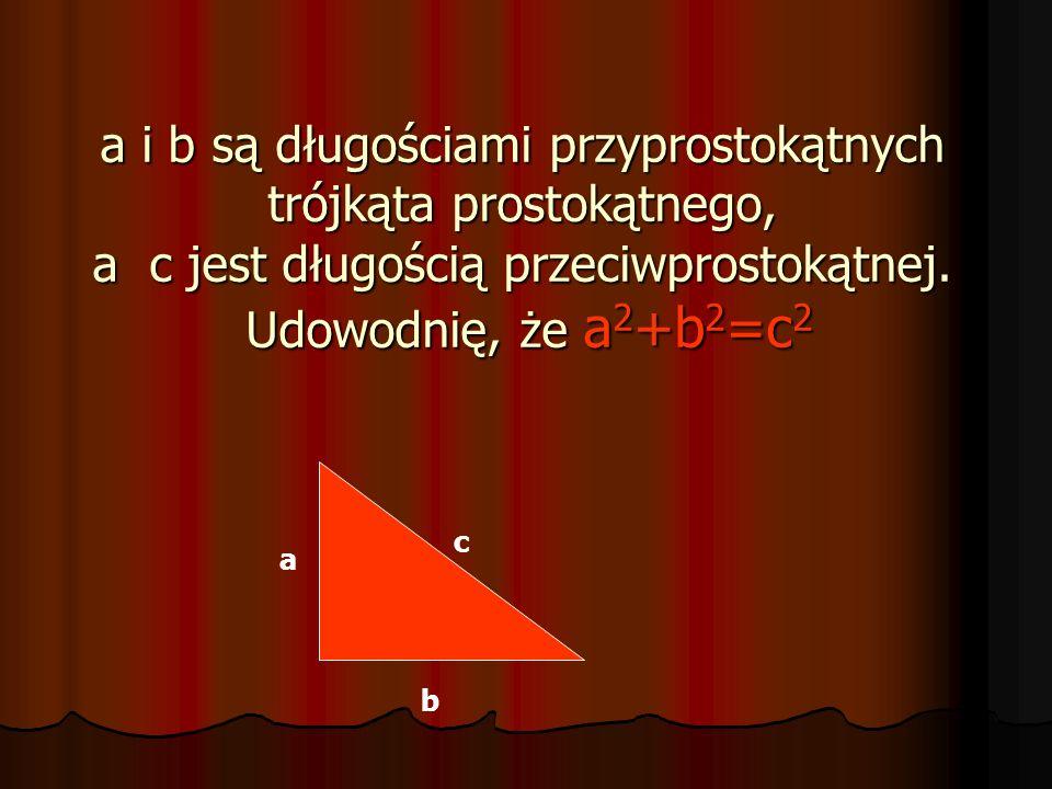 a i b są długościami przyprostokątnych trójkąta prostokątnego, a c jest długością przeciwprostokątnej. Udowodnię, że a2+b2=c2