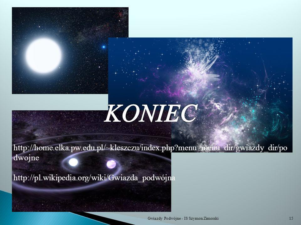 KONIEC http://home.elka.pw.edu.pl/~kleszczu/index.php menu=menu_dir/gwiazdy_dir/podwojne. http://pl.wikipedia.org/wiki/Gwiazda_podwójna.
