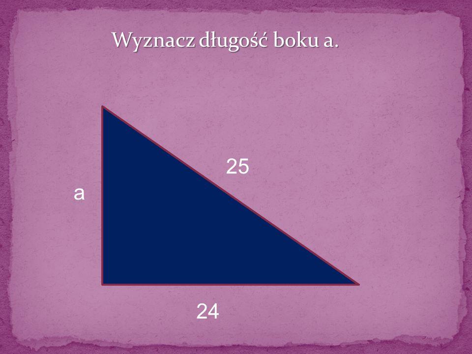 Wyznacz długość boku a. 25 a 24