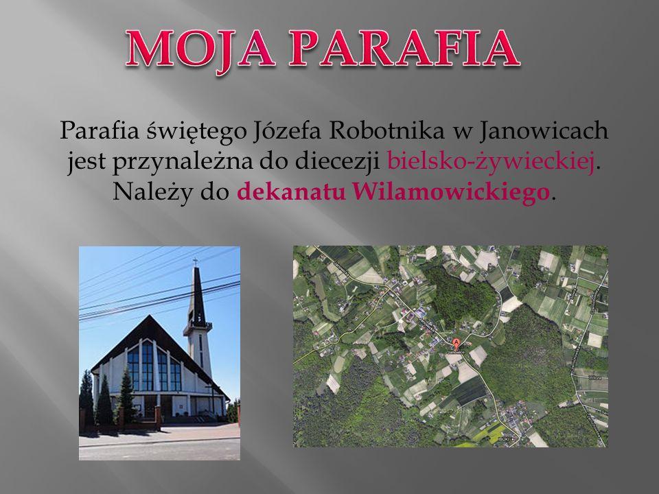 MOJA PARAFIA Parafia świętego Józefa Robotnika w Janowicach jest przynależna do diecezji bielsko-żywieckiej.