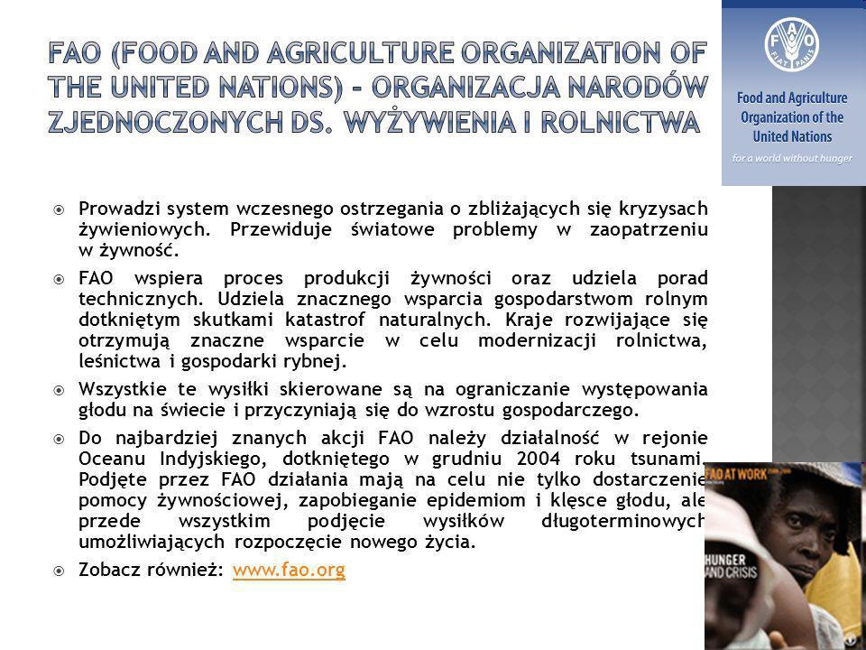 FAO (Food and Agriculture Organization of the United Nations) - Organizacja Narodów Zjednoczonych ds. Wyżywienia i Rolnictwa