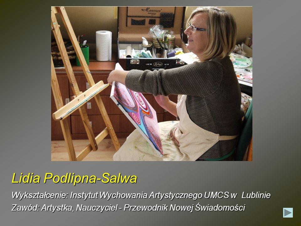 Lidia Podlipna-SalwaWykształcenie: Instytut Wychowania Artystycznego UMCS w Lublinie.