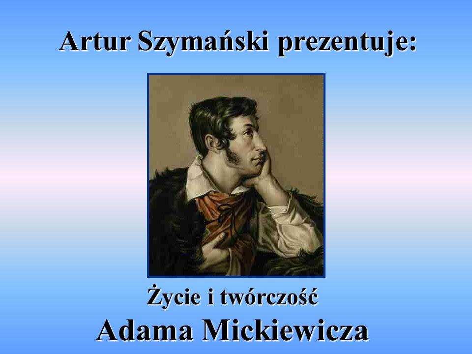 Artur Szymański prezentuje: Życie i twórczość Adama Mickiewicza