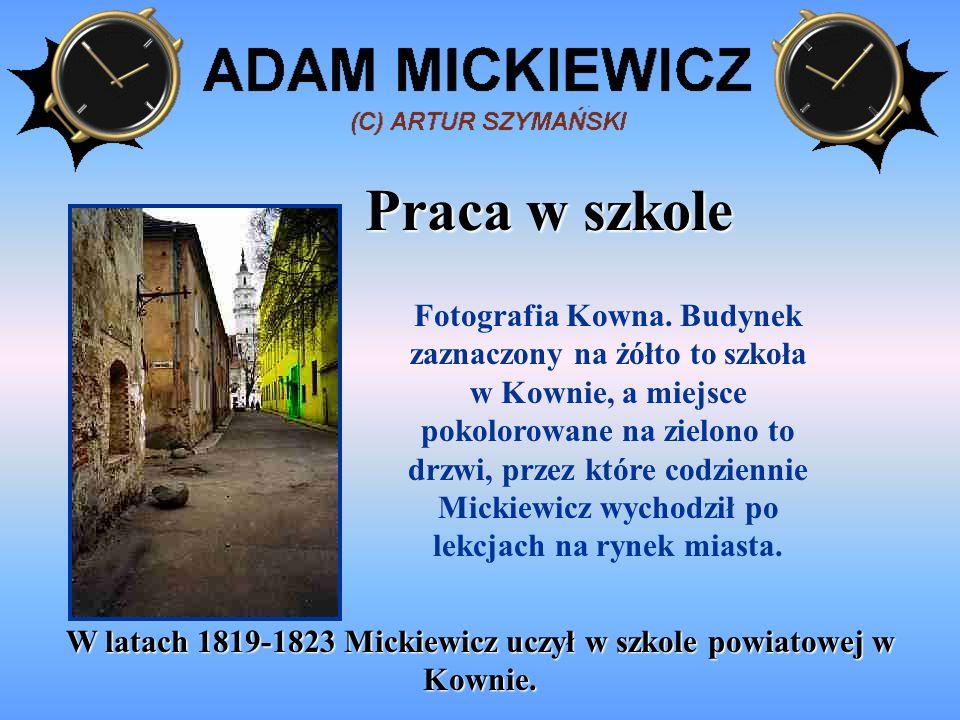 W latach 1819-1823 Mickiewicz uczył w szkole powiatowej w Kownie.