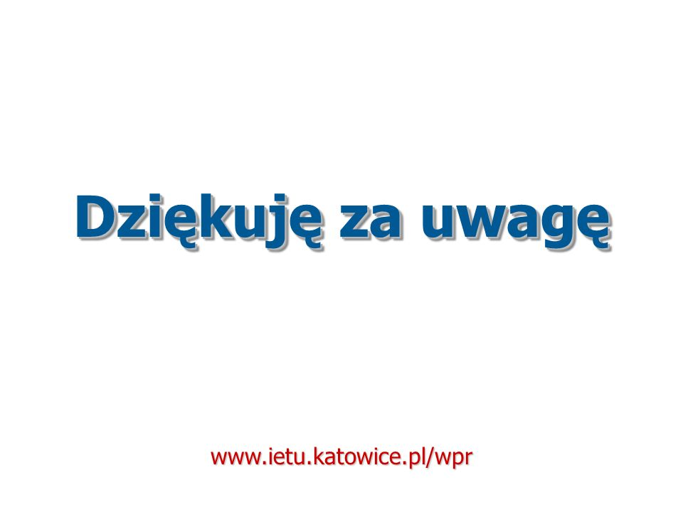 Dziękuję za uwagę www.ietu.katowice.pl/wpr