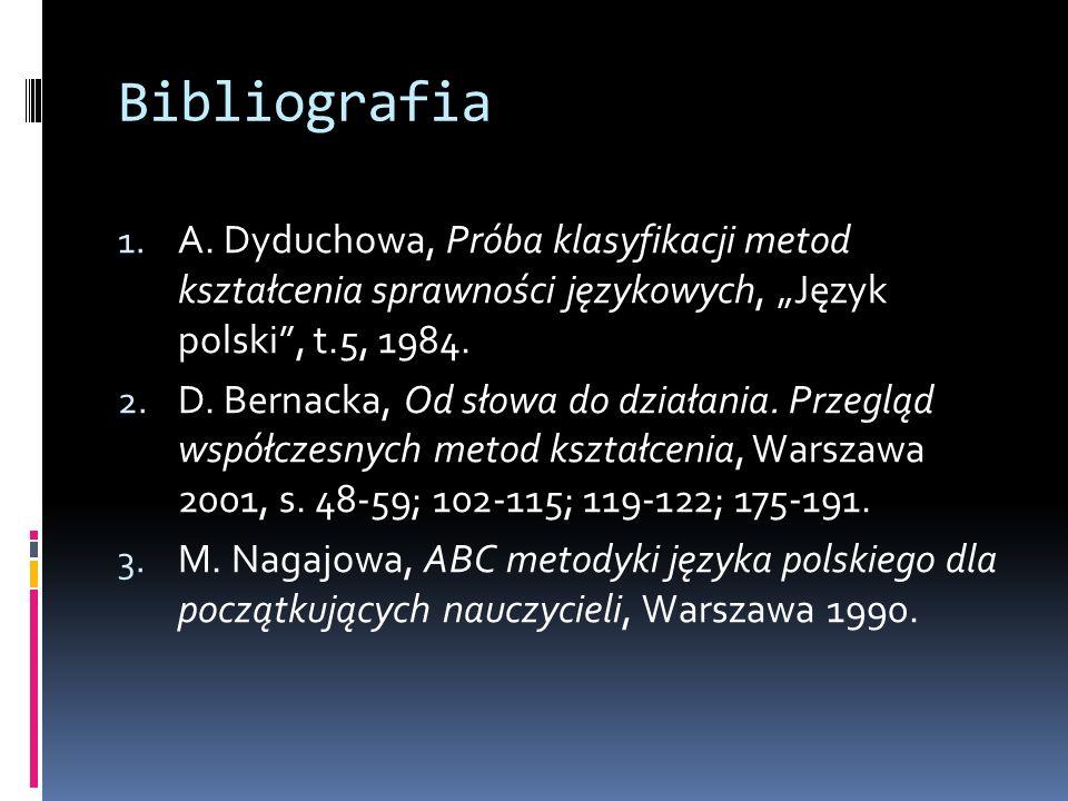 """Bibliografia A. Dyduchowa, Próba klasyfikacji metod kształcenia sprawności językowych, """"Język polski , t.5, 1984."""