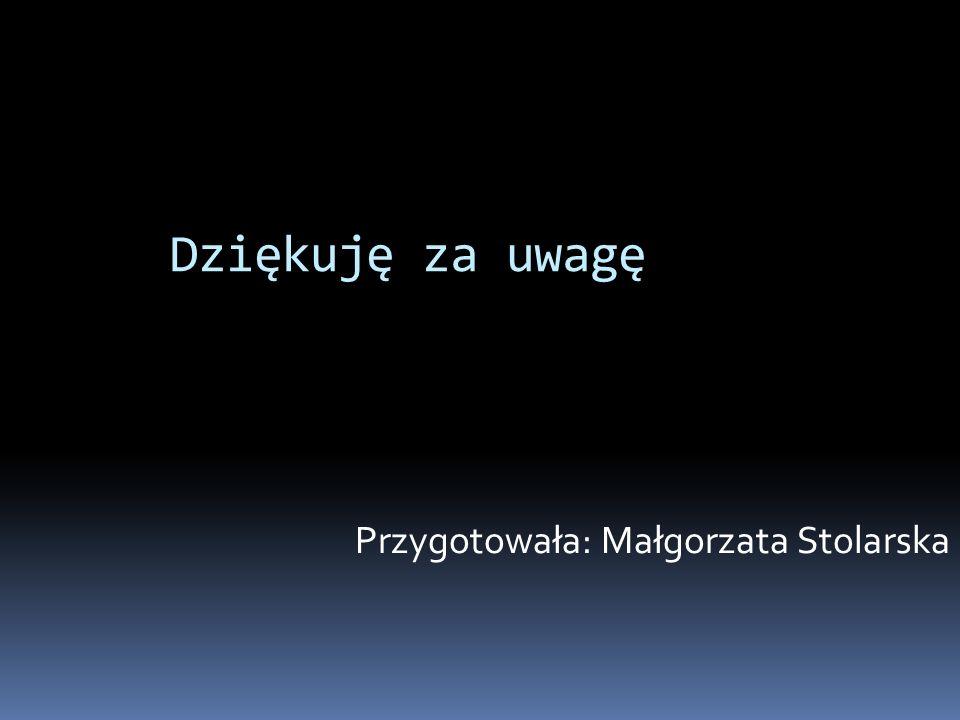 Przygotowała: Małgorzata Stolarska