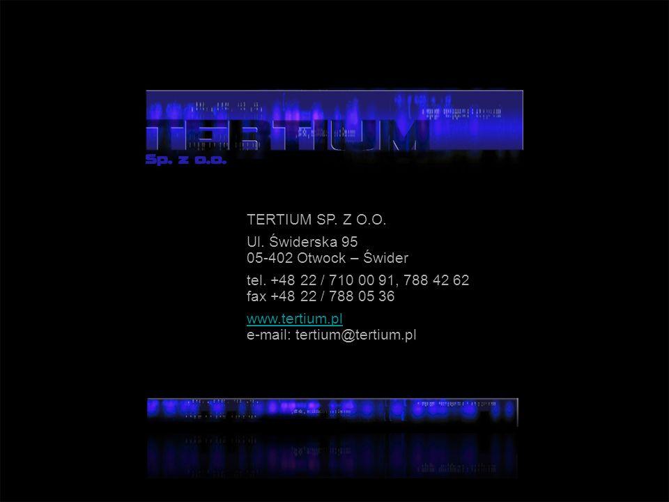 TERTIUM SP. Z O.O. Ul. Świderska 95. 05-402 Otwock – Świder. tel. +48 22 / 710 00 91, 788 42 62. fax +48 22 / 788 05 36.