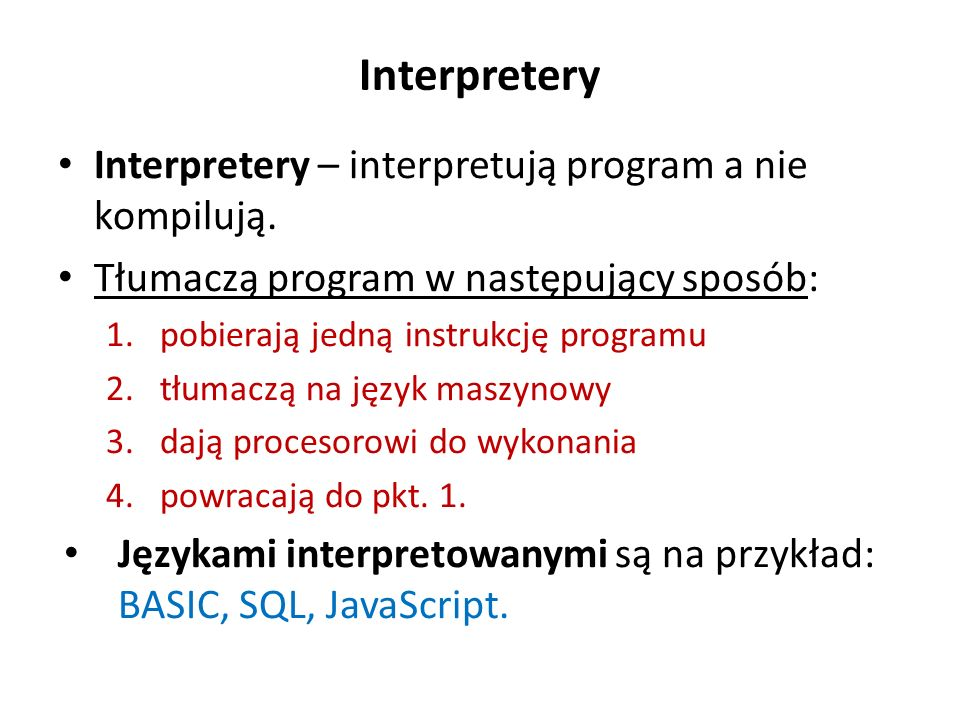 Interpretery Interpretery – interpretują program a nie kompilują.