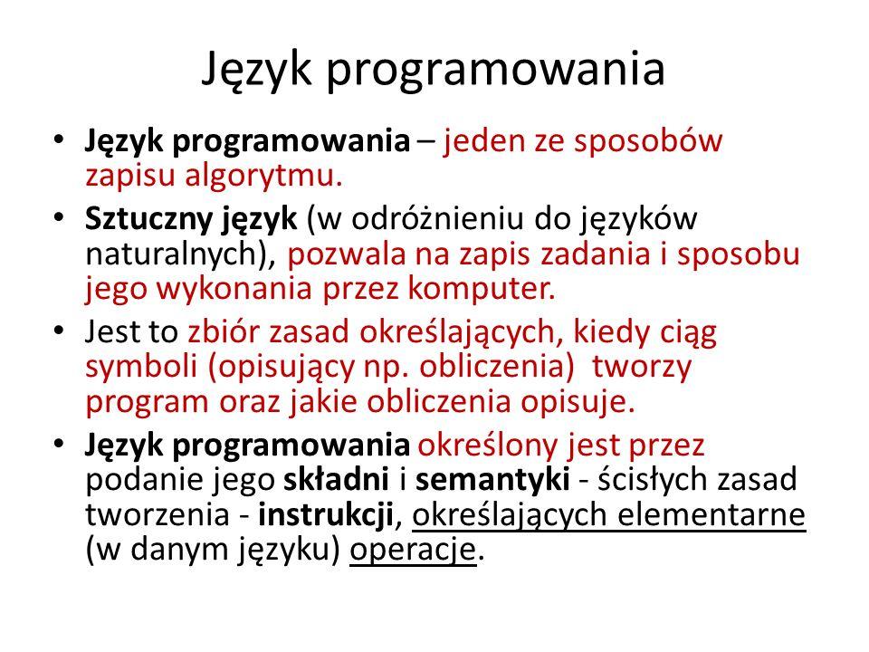 Język programowania Język programowania – jeden ze sposobów zapisu algorytmu.