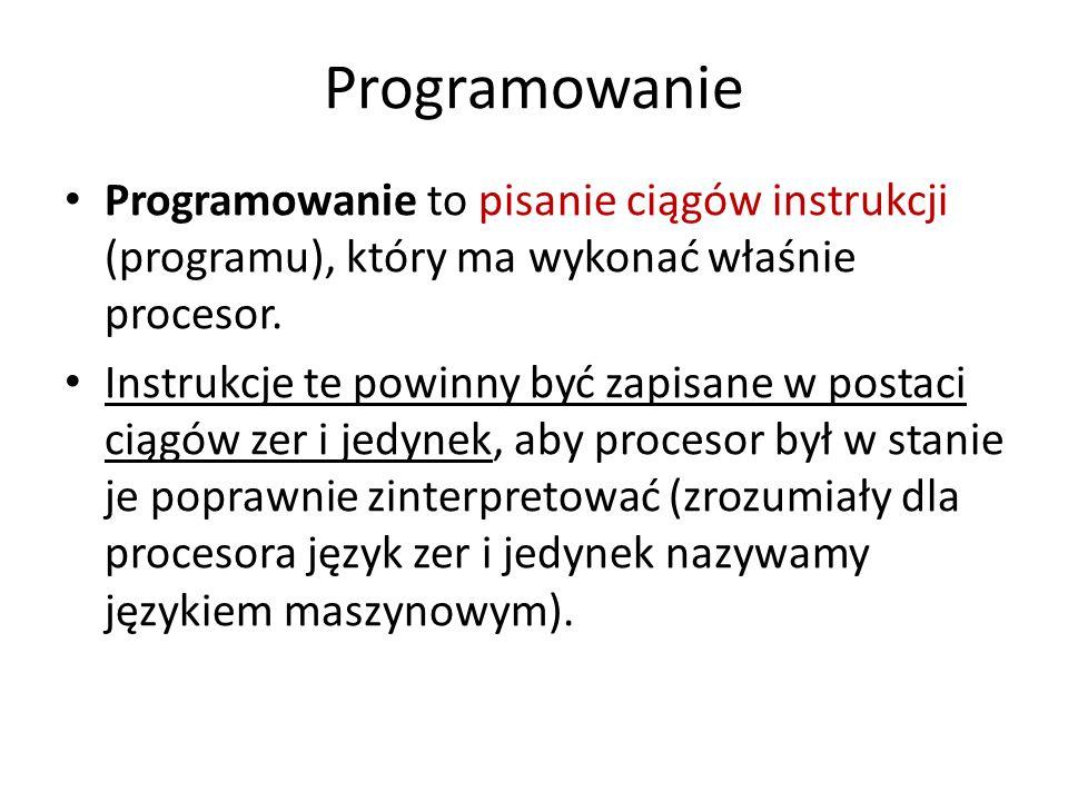 Programowanie Programowanie to pisanie ciągów instrukcji (programu), który ma wykonać właśnie procesor.