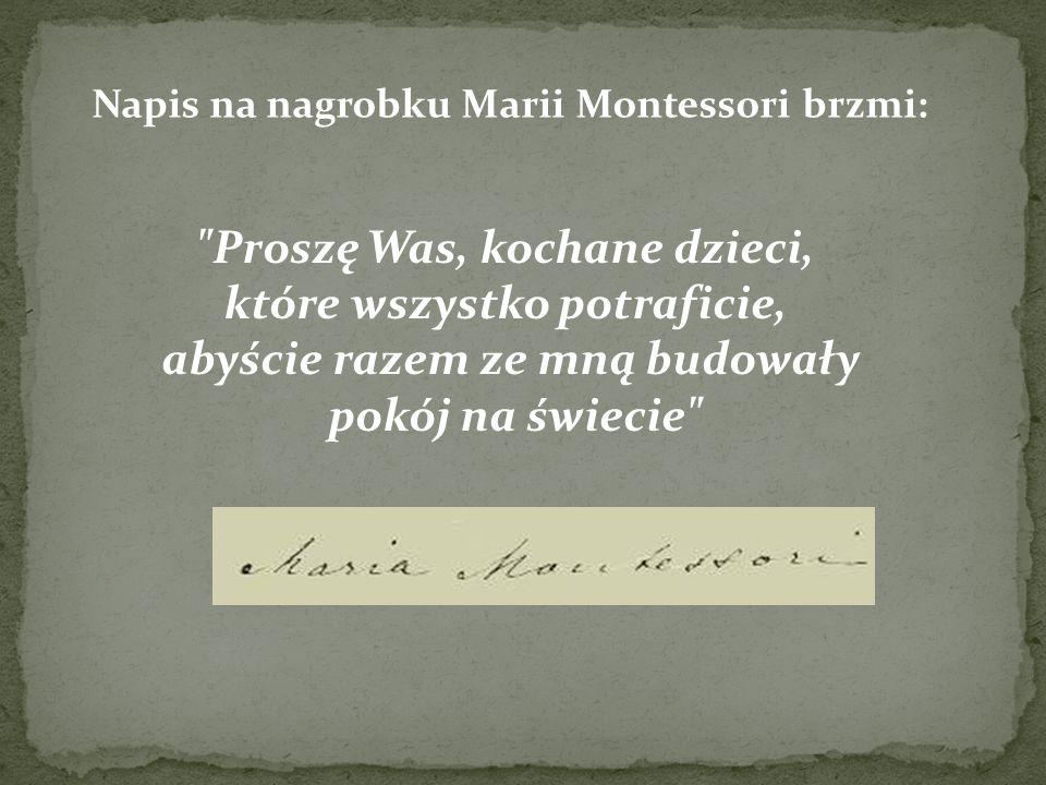 Napis na nagrobku Marii Montessori brzmi: