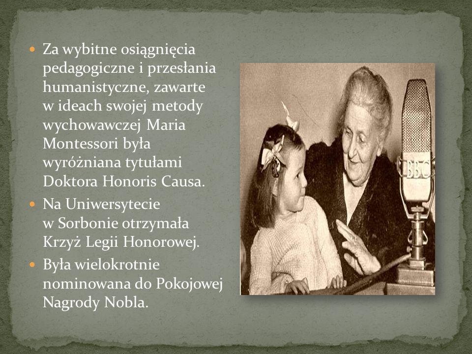 Za wybitne osiągnięcia pedagogiczne i przesłania humanistyczne, zawarte w ideach swojej metody wychowawczej Maria Montessori była wyróżniana tytułami Doktora Honoris Causa.